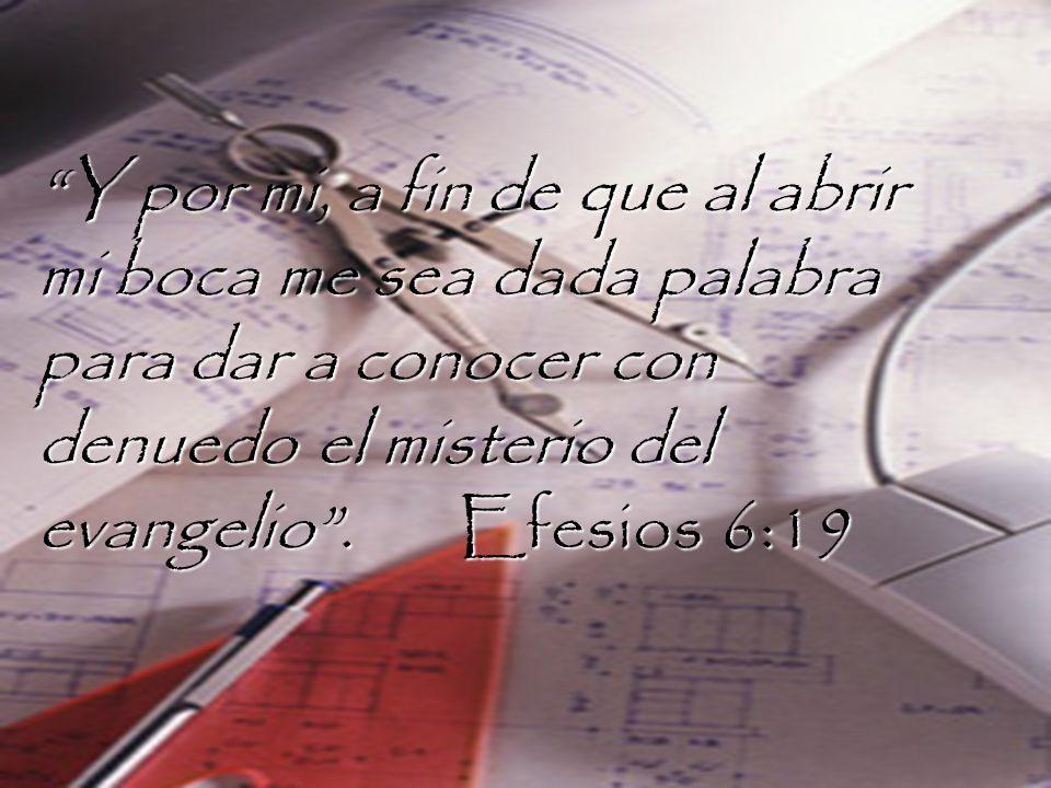 Y por mi, a fin de que al abrir mi boca me sea dada palabra para dar a conocer con denuedo el misterio del evangelio . Efesios 6:19