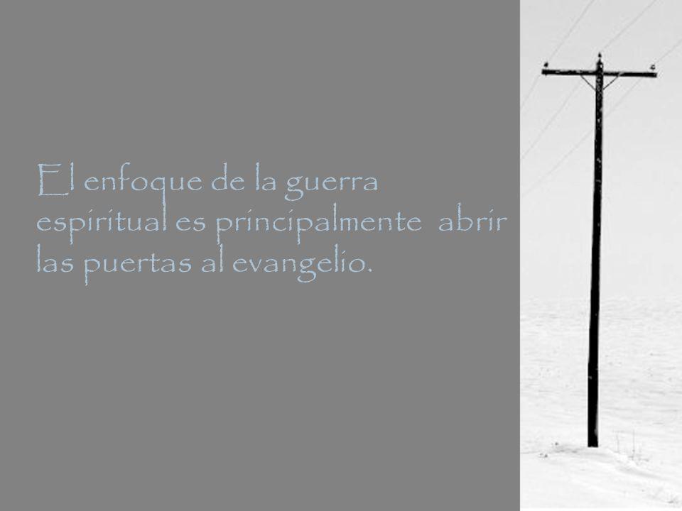 El enfoque de la guerra espiritual es principalmente abrir las puertas al evangelio.
