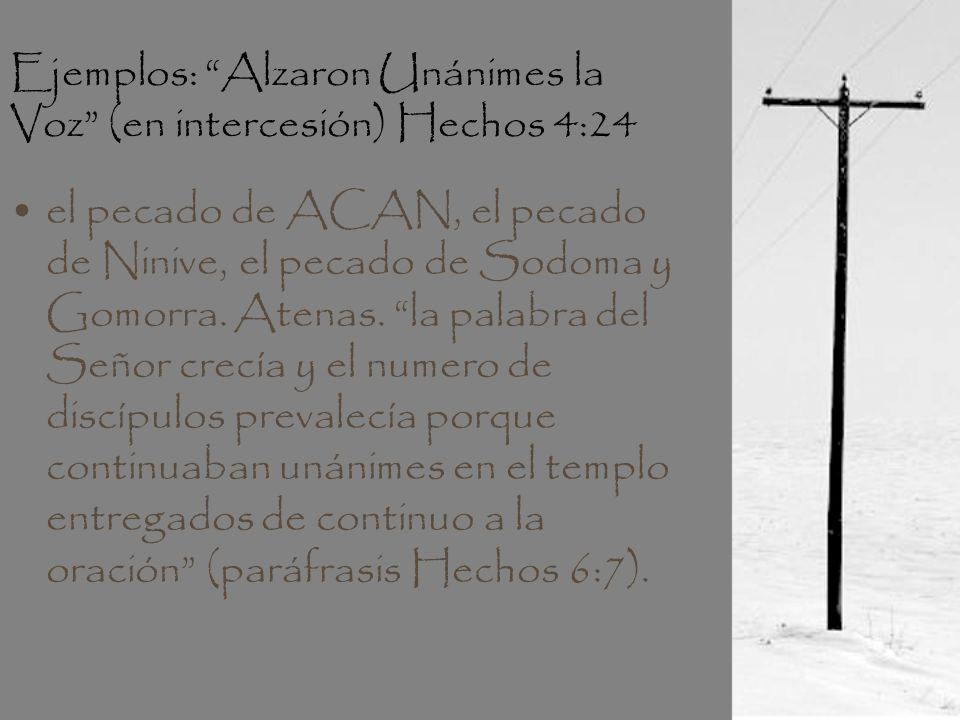 Ejemplos: Alzaron Unánimes la Voz (en intercesión) Hechos 4:24