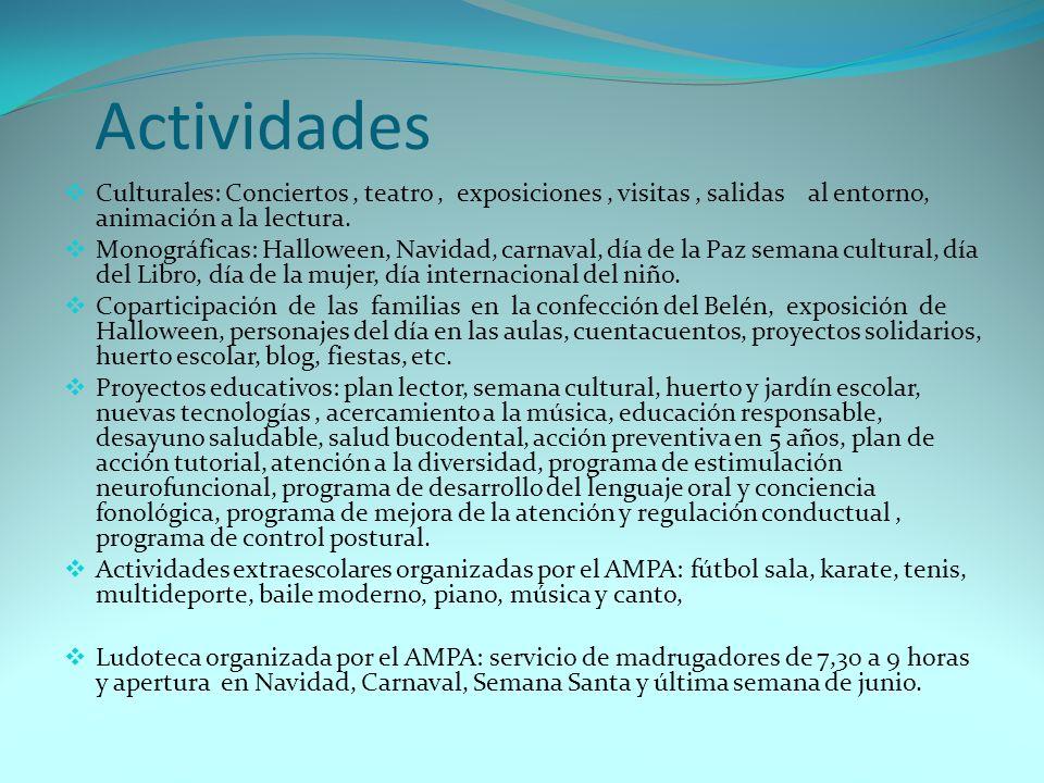 Actividades Culturales: Conciertos , teatro , exposiciones , visitas , salidas al entorno, animación a la lectura.