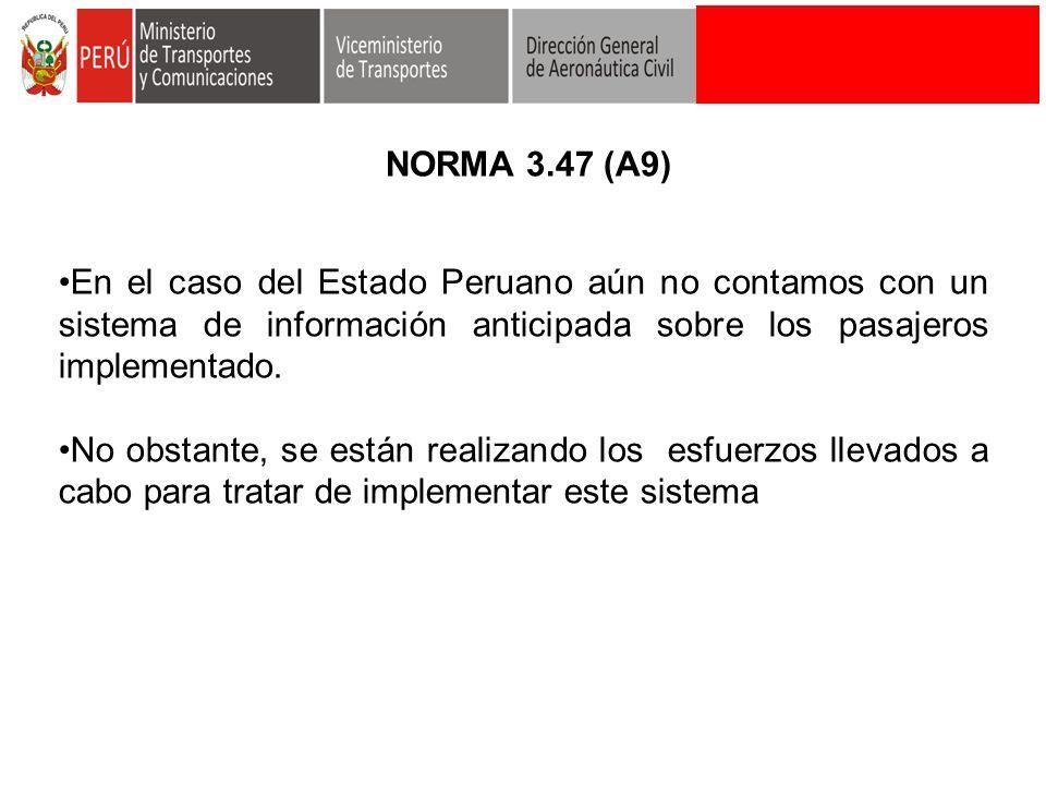 NORMA 3.47 (A9) En el caso del Estado Peruano aún no contamos con un sistema de información anticipada sobre los pasajeros implementado.