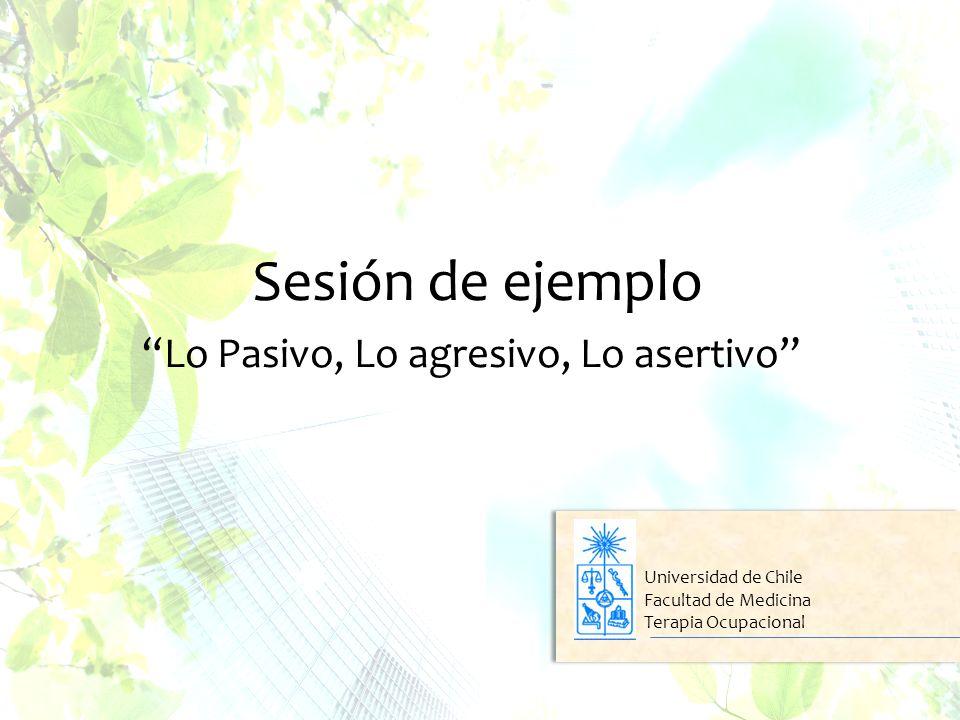 Sesión de ejemplo Lo Pasivo, Lo agresivo, Lo asertivo