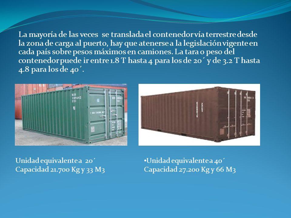 La mayoría de las veces se translada el contenedor vía terrestre desde la zona de carga al puerto, hay que atenerse a la legislación vigente en cada país sobre pesos máximos en camiones. La tara o peso del contenedor puede ir entre 1.8 T hasta 4 para los de 20´ y de 3.2 T hasta 4.8 para los de 40´.