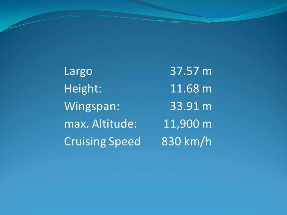 Largo Height: Wingspan: max. Altitude: Cruising Speed