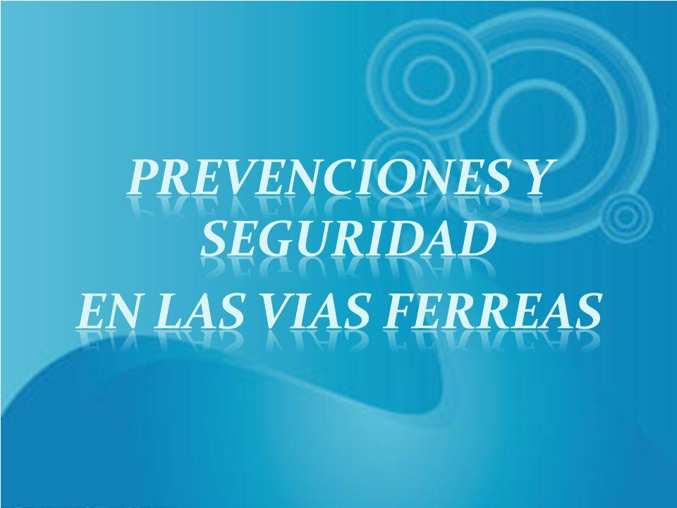 PREVENCIONES Y SEGURIDAD EN LAS VIAS FERREAS