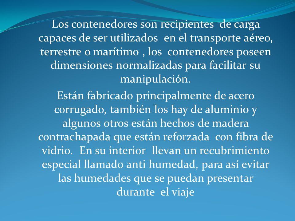 Los contenedores son recipientes de carga capaces de ser utilizados en el transporte aéreo, terrestre o marítimo , los contenedores poseen dimensiones normalizadas para facilitar su manipulación.