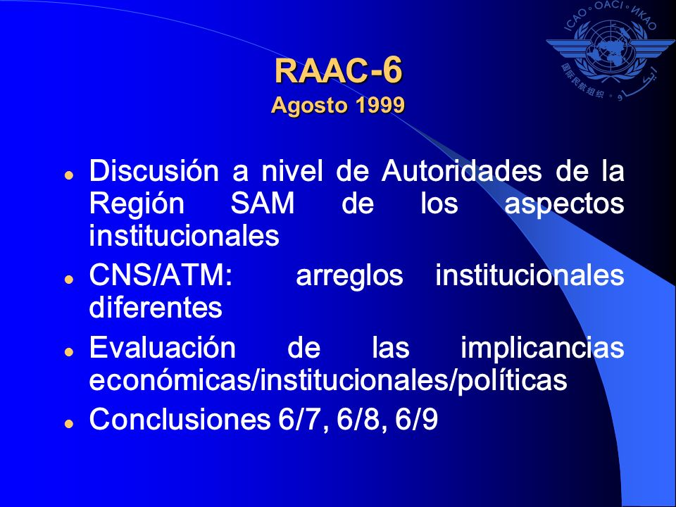 RAAC-6 Agosto 1999Discusión a nivel de Autoridades de la Región SAM de los aspectos institucionales.