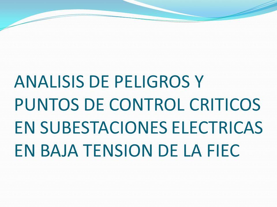 ANALISIS DE PELIGROS Y PUNTOS DE CONTROL CRITICOS EN SUBESTACIONES ELECTRICAS EN BAJA TENSION DE LA FIEC