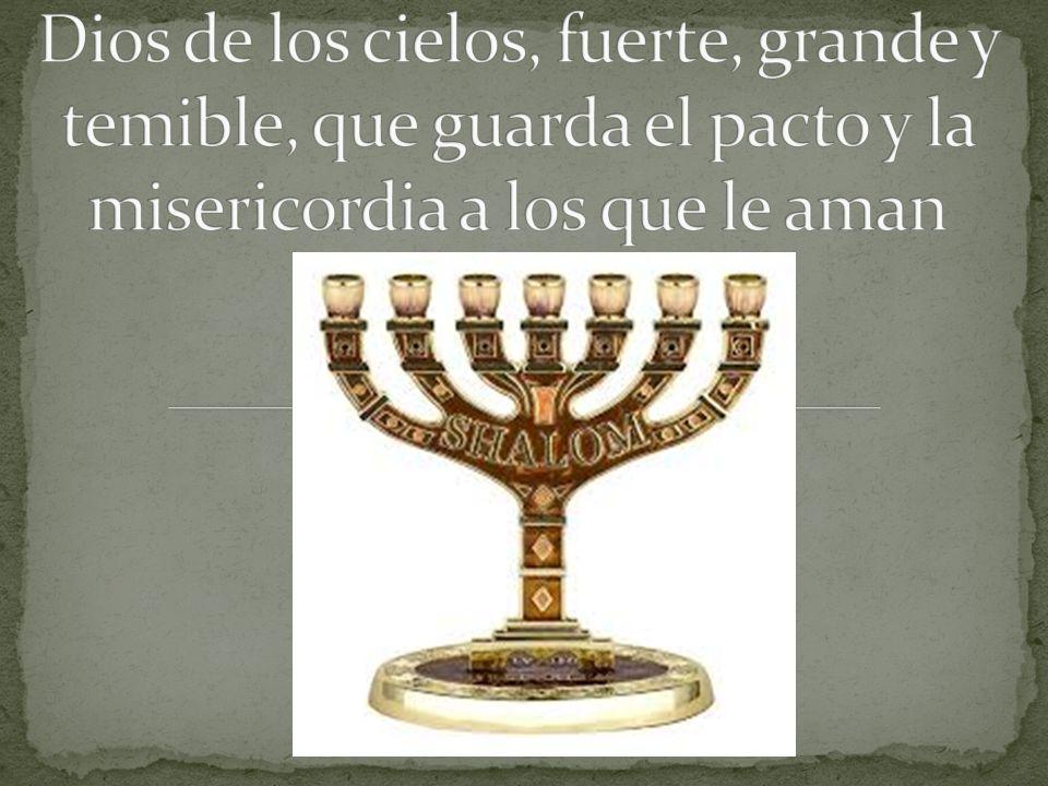 Dios de los cielos, fuerte, grande y temible, que guarda el pacto y la misericordia a los que le aman