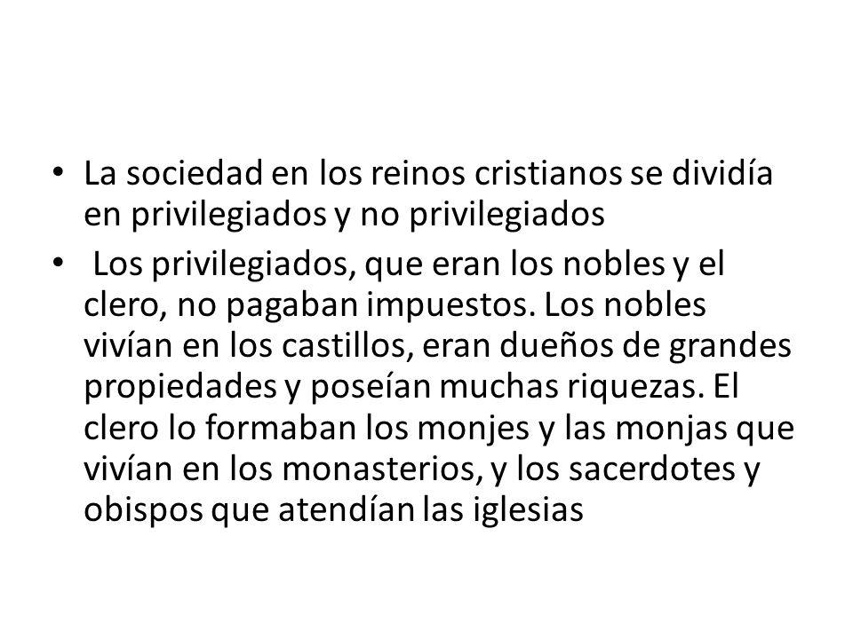 La sociedad en los reinos cristianos se dividía en privilegiados y no privilegiados