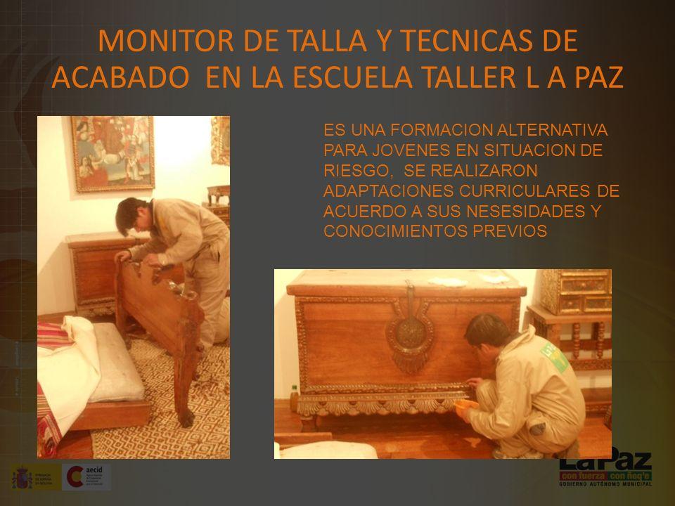 MONITOR DE TALLA Y TECNICAS DE ACABADO EN LA ESCUELA TALLER L A PAZ