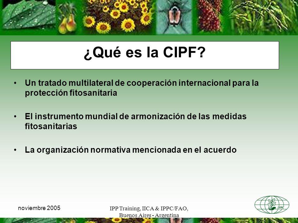 ¿Qué es la CIPF Un tratado multilateral de cooperación internacional para la protección fitosanitaria.