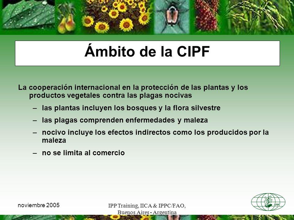 Ámbito de la CIPF La cooperación internacional en la protección de las plantas y los productos vegetales contra las plagas nocivas.