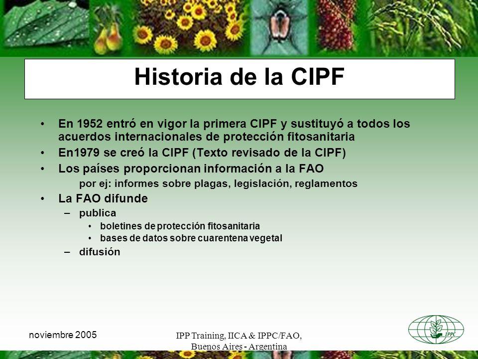 Historia de la CIPF En 1952 entró en vigor la primera CIPF y sustituyó a todos los acuerdos internacionales de protección fitosanitaria.
