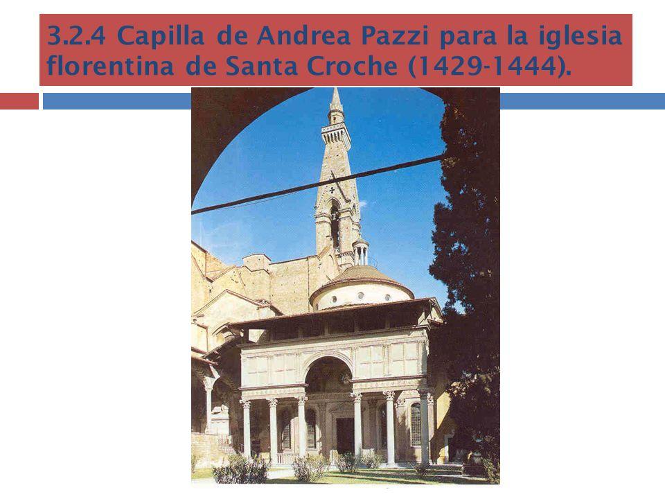 3.2.4 Capilla de Andrea Pazzi para la iglesia florentina de Santa Croche (1429-1444).