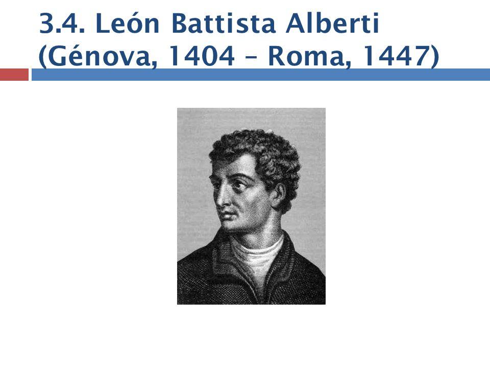 3.4. León Battista Alberti (Génova, 1404 – Roma, 1447)
