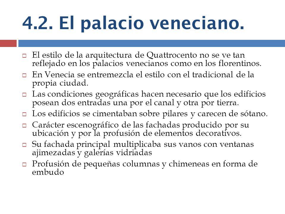 4.2. El palacio veneciano. El estilo de la arquitectura de Quattrocento no se ve tan reflejado en los palacios venecianos como en los florentinos.