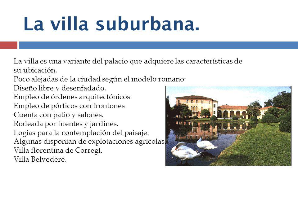 La villa suburbana. La villa es una variante del palacio que adquiere las características de. su ubicación.