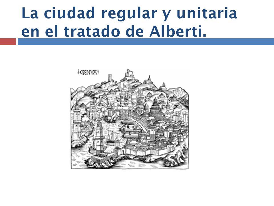 La ciudad regular y unitaria en el tratado de Alberti.