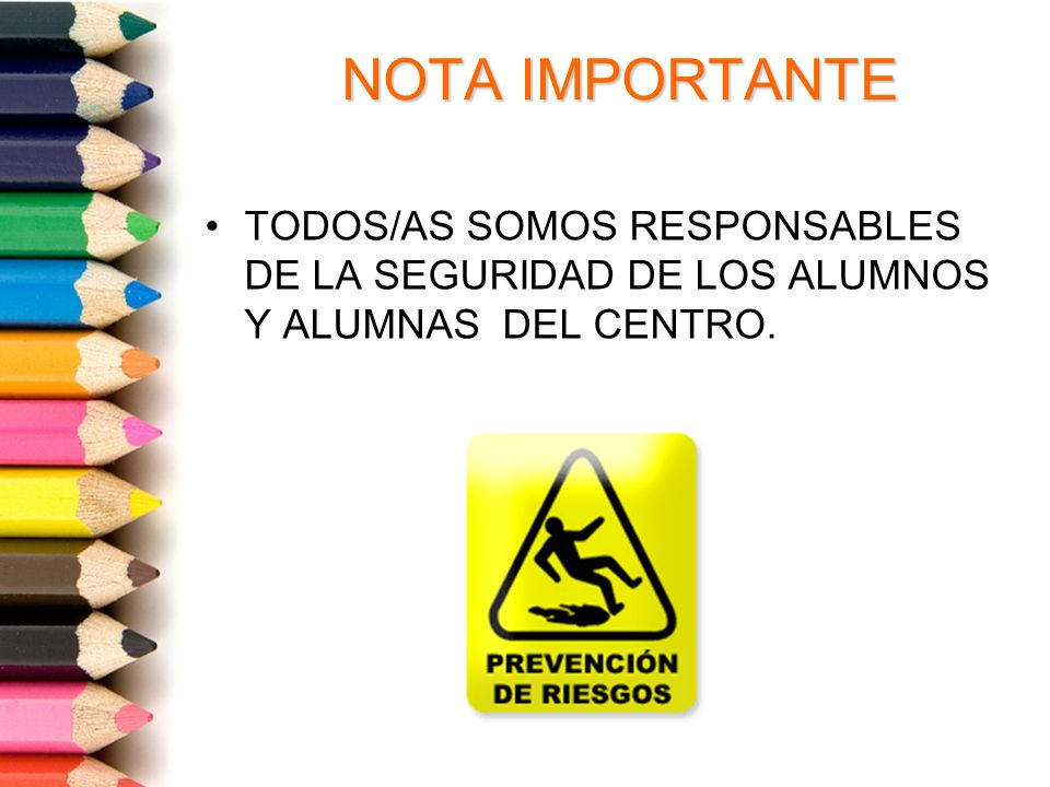 NOTA IMPORTANTE TODOS/AS SOMOS RESPONSABLES DE LA SEGURIDAD DE LOS ALUMNOS Y ALUMNAS DEL CENTRO.