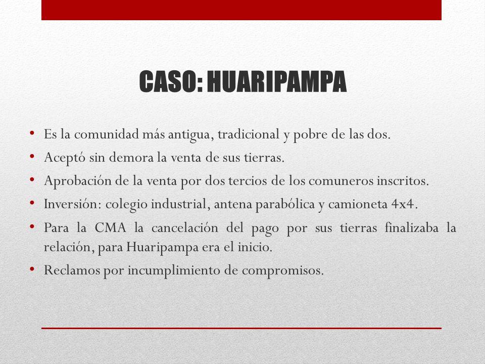 CASO: HUARIPAMPA Es la comunidad más antigua, tradicional y pobre de las dos. Aceptó sin demora la venta de sus tierras.