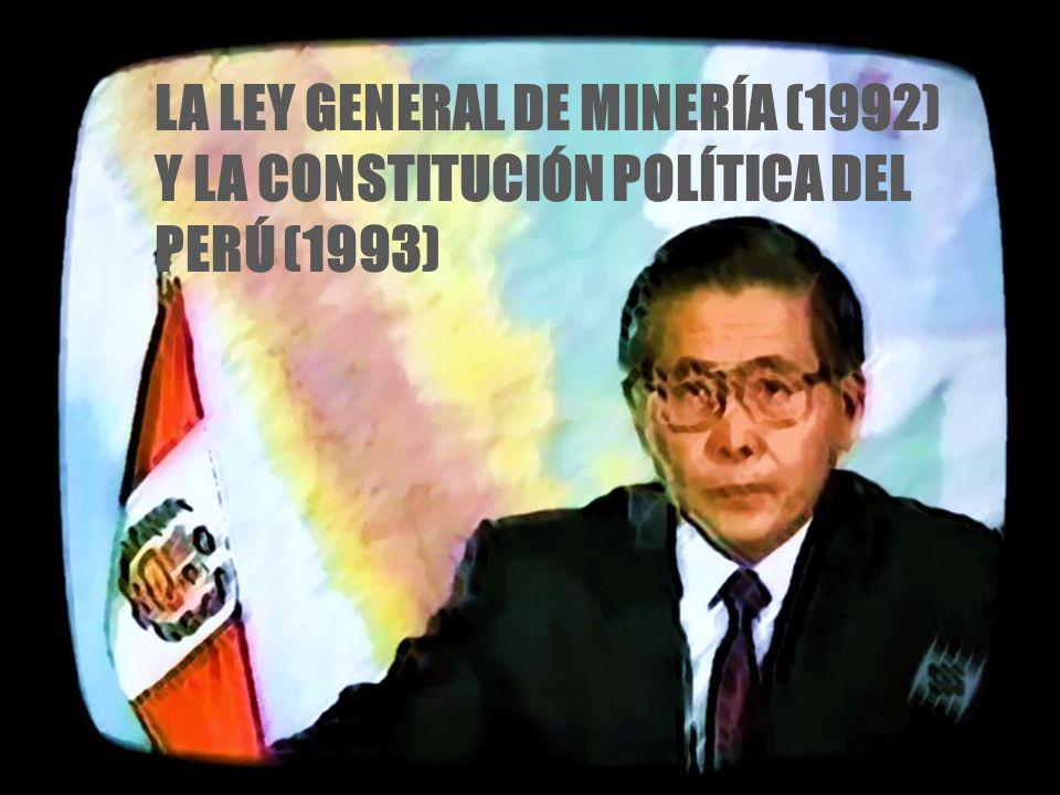 LA LEY GENERAL DE MINERÍA (1992) Y LA CONSTITUCIÓN POLÍTICA DEL PERÚ (1993)