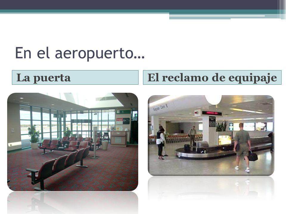 En el aeropuerto… La puerta El reclamo de equipaje