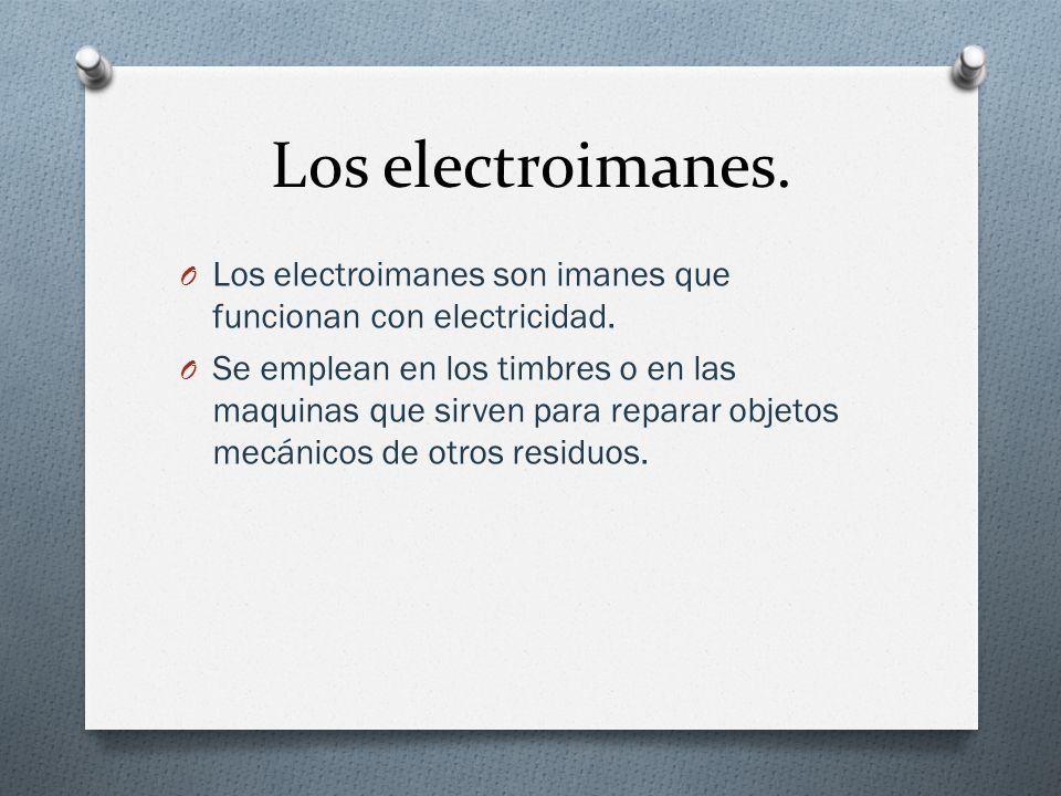 Los electroimanes. Los electroimanes son imanes que funcionan con electricidad.