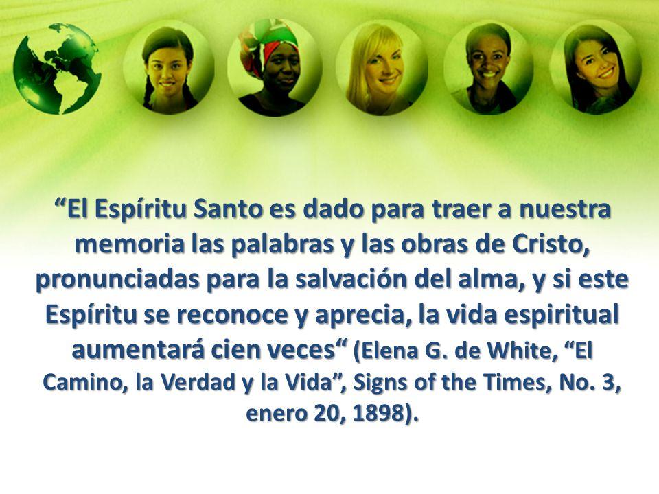 El Espíritu Santo es dado para traer a nuestra memoria las palabras y las obras de Cristo, pronunciadas para la salvación del alma, y si este Espíritu se reconoce y aprecia, la vida espiritual aumentará cien veces (Elena G.