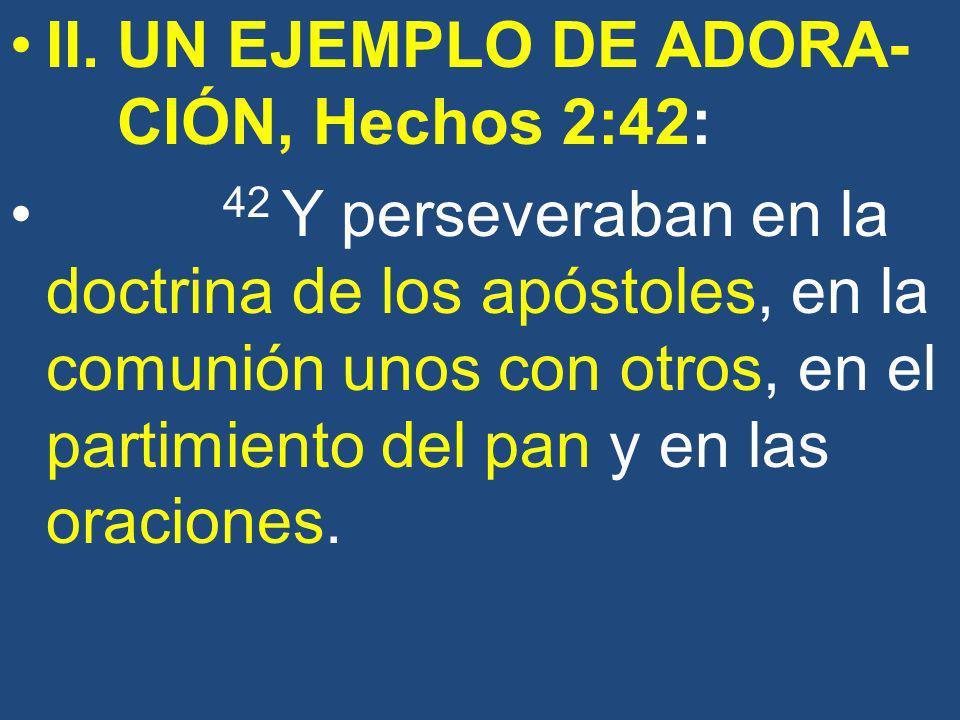 II. UN EJEMPLO DE ADORA- CIÓN, Hechos 2:42: