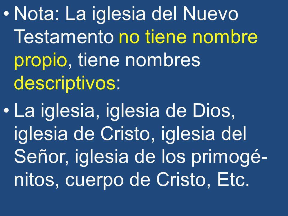 Nota: La iglesia del Nuevo Testamento no tiene nombre propio, tiene nombres descriptivos: