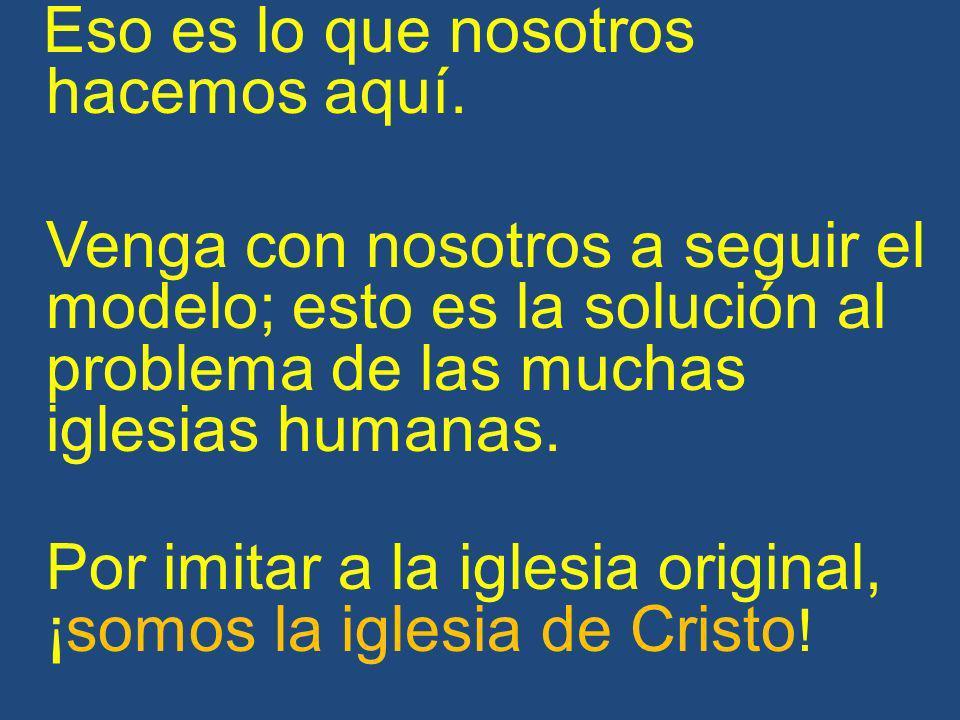 Por imitar a la iglesia original, ¡somos la iglesia de Cristo!