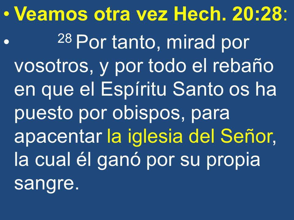 Veamos otra vez Hech. 20:28: