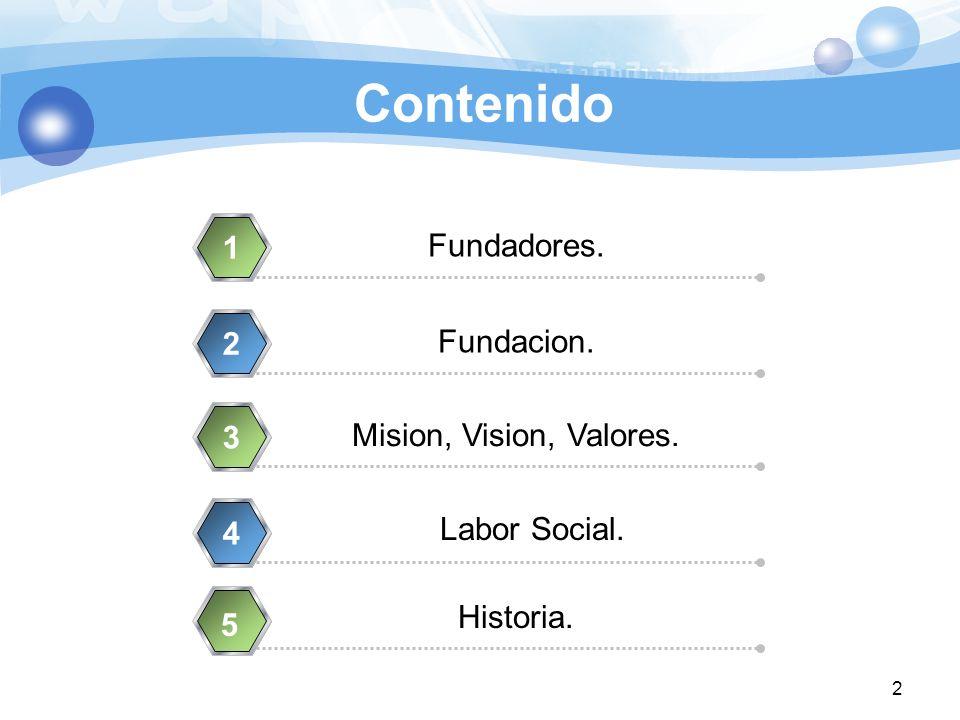 Contenido 1 Fundadores. 2 Fundacion. 3 Mision, Vision, Valores.