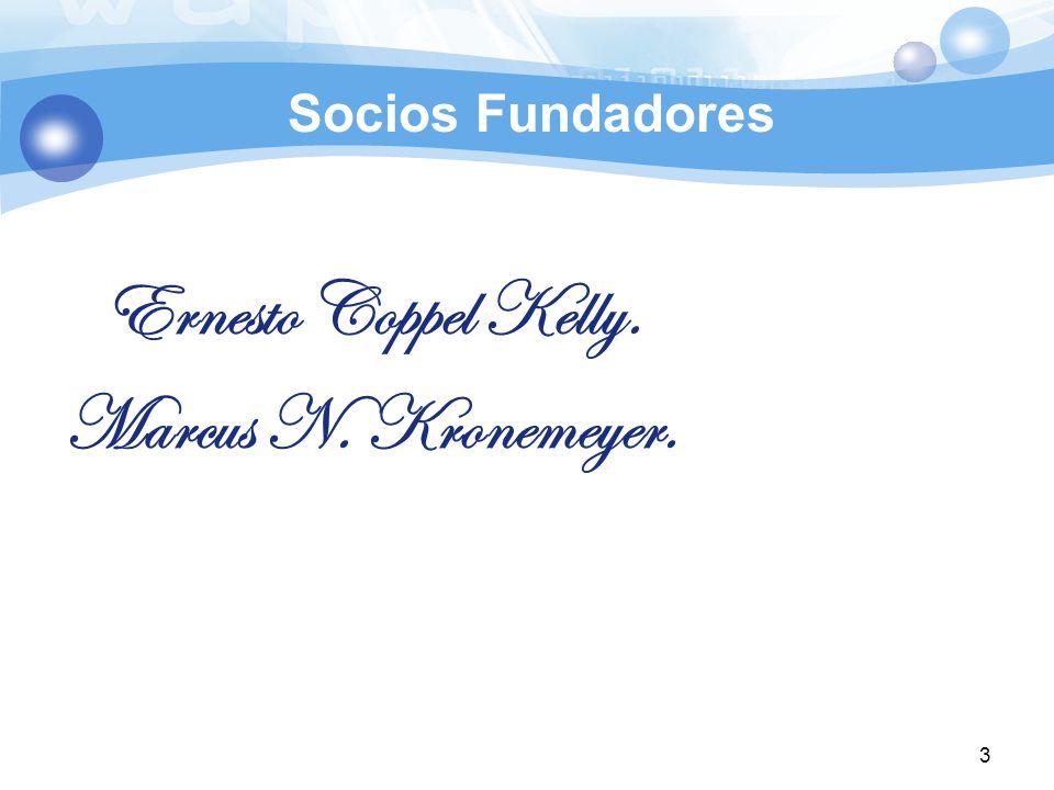 Socios Fundadores Ernesto Coppel Kelly. Marcus N. Kronemeyer.