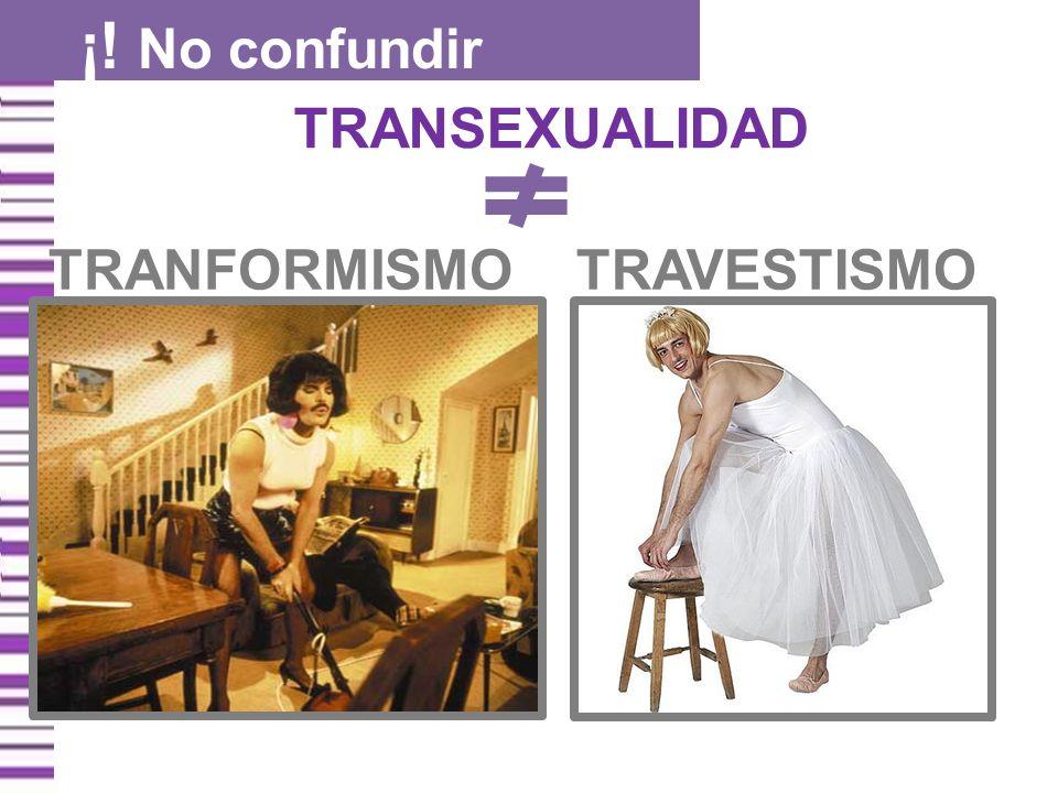 ¡! No confundir TRANSEXUALIDAD TRANFORMISMO TRAVESTISMO