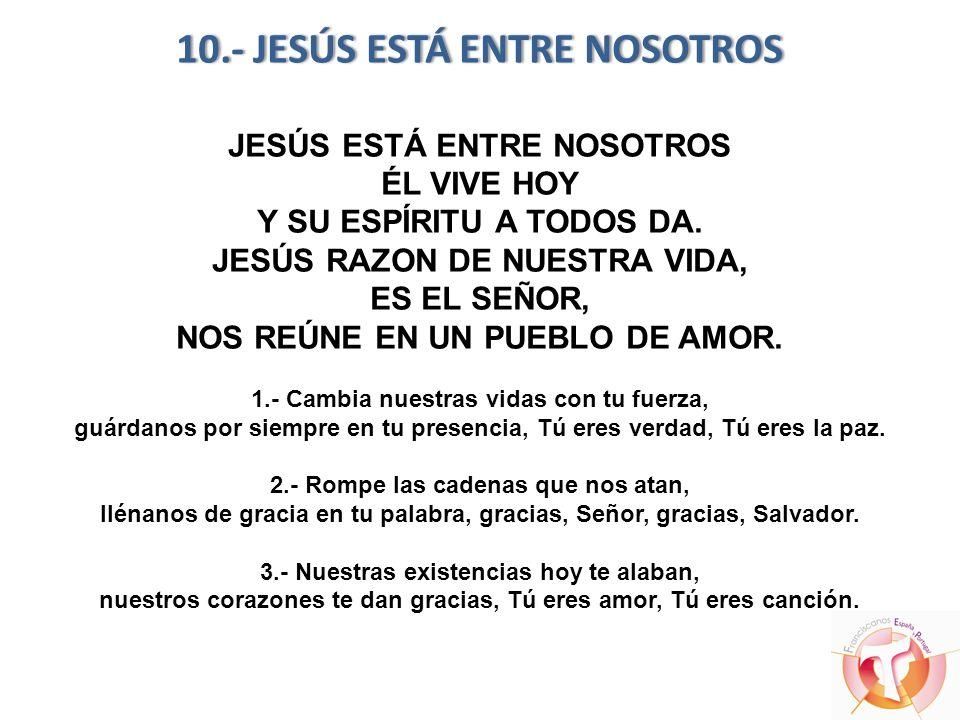 10.- JESÚS ESTÁ ENTRE NOSOTROS JESÚS ESTÁ ENTRE NOSOTROS ÉL VIVE HOY Y SU ESPÍRITU A TODOS DA.