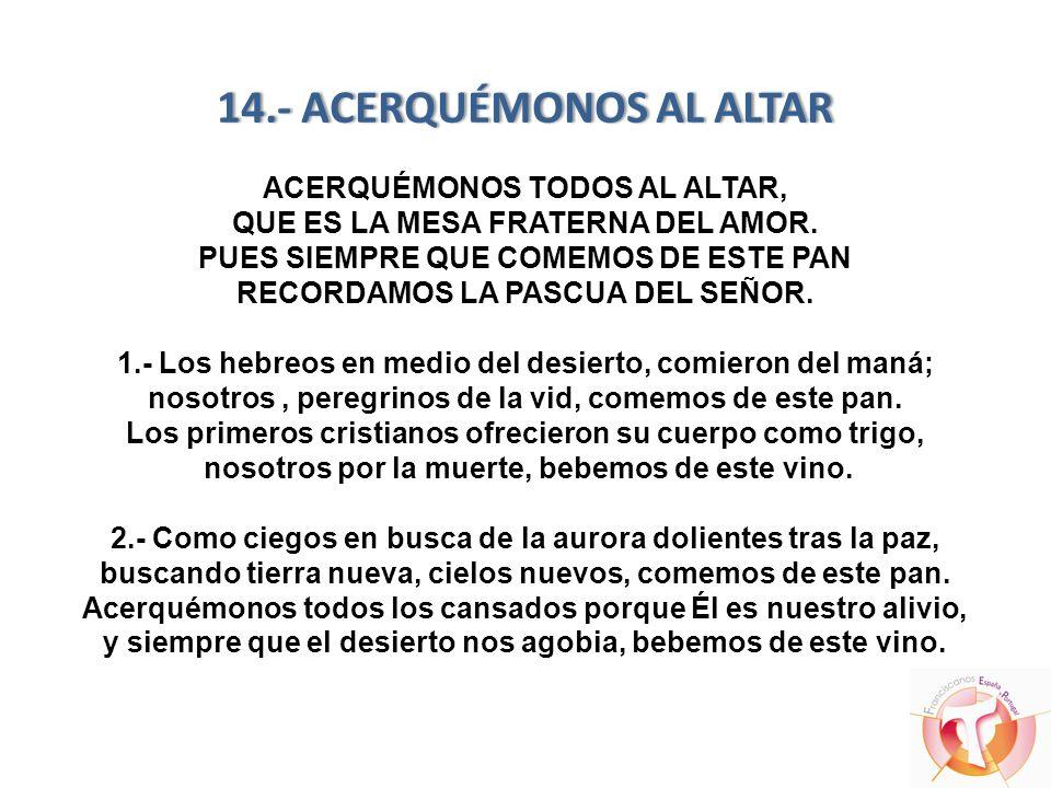 14.- ACERQUÉMONOS AL ALTAR ACERQUÉMONOS TODOS AL ALTAR, QUE ES LA MESA FRATERNA DEL AMOR.