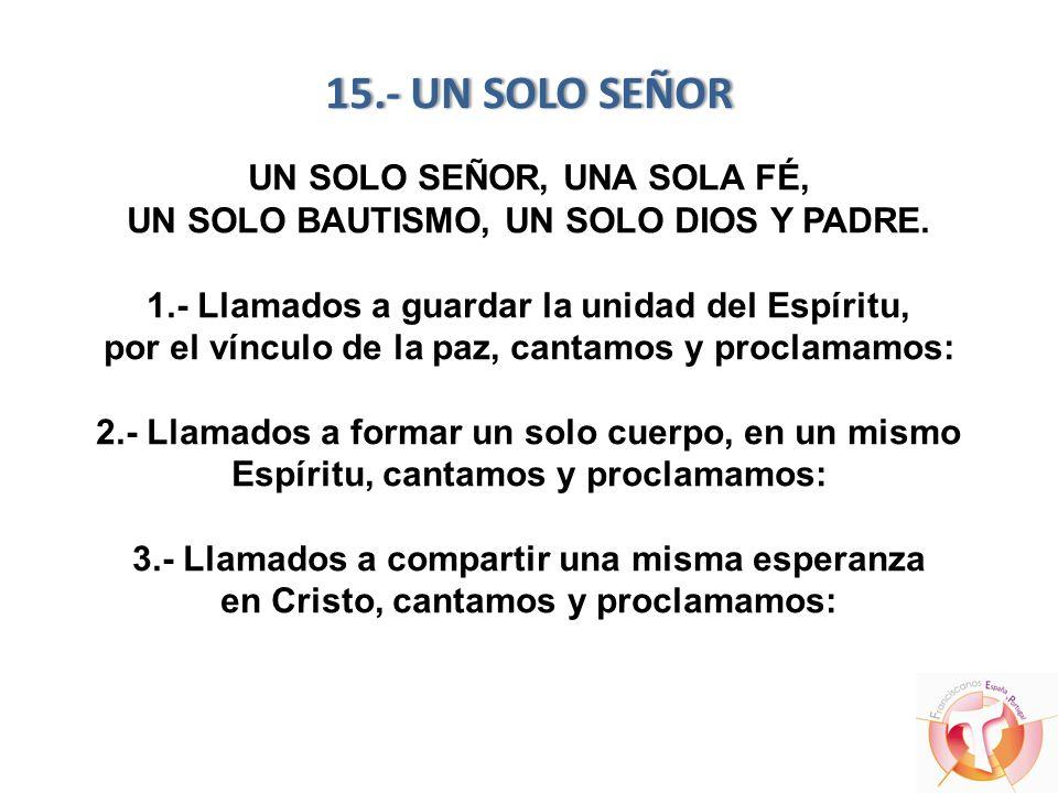 15.- UN SOLO SEÑOR UN SOLO SEÑOR, UNA SOLA FÉ, UN SOLO BAUTISMO, UN SOLO DIOS Y PADRE.