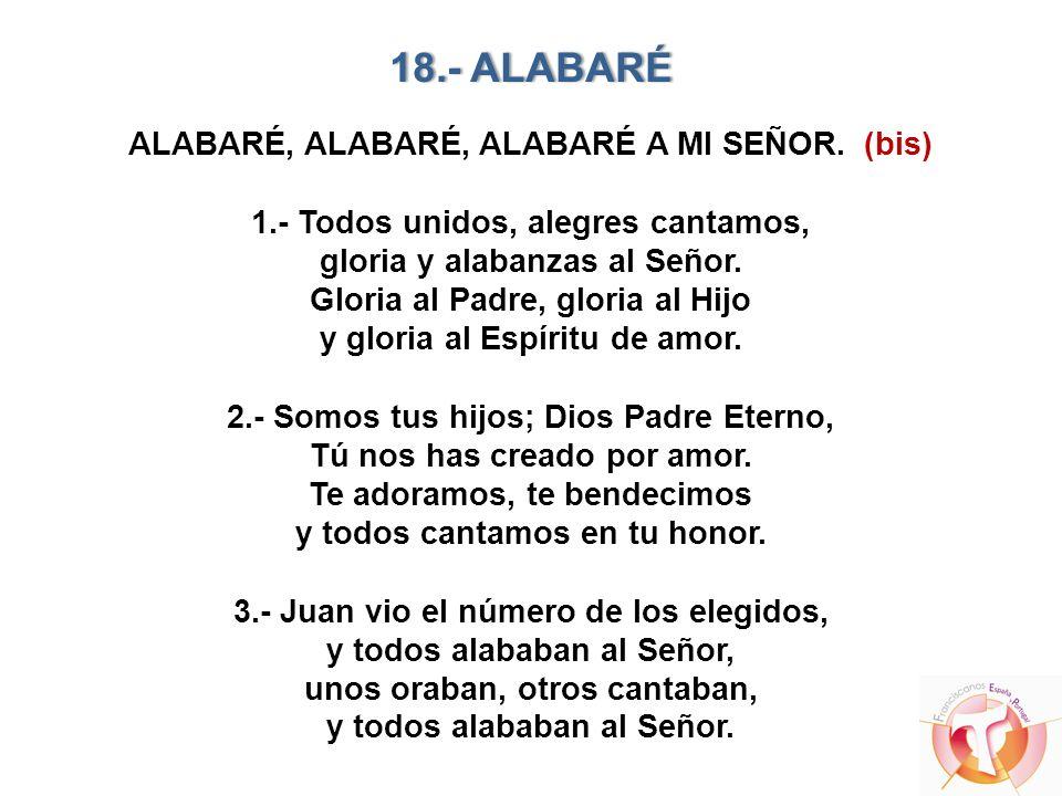 18. - ALABARÉ ALABARÉ, ALABARÉ, ALABARÉ A MI SEÑOR. (bis) 1