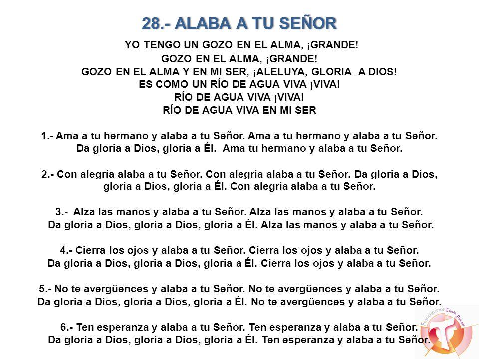 28. - ALABA A TU SEÑOR YO TENGO UN GOZO EN EL ALMA, ¡GRANDE