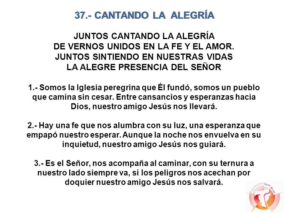 37.- CANTANDO LA ALEGRÍA JUNTOS CANTANDO LA ALEGRÍA DE VERNOS UNIDOS EN LA FE Y EL AMOR.