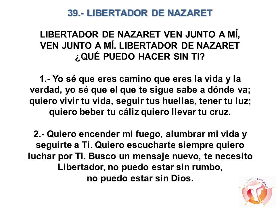 39.- LIBERTADOR DE NAZARET LIBERTADOR DE NAZARET VEN JUNTO A MÍ, VEN JUNTO A MÍ.