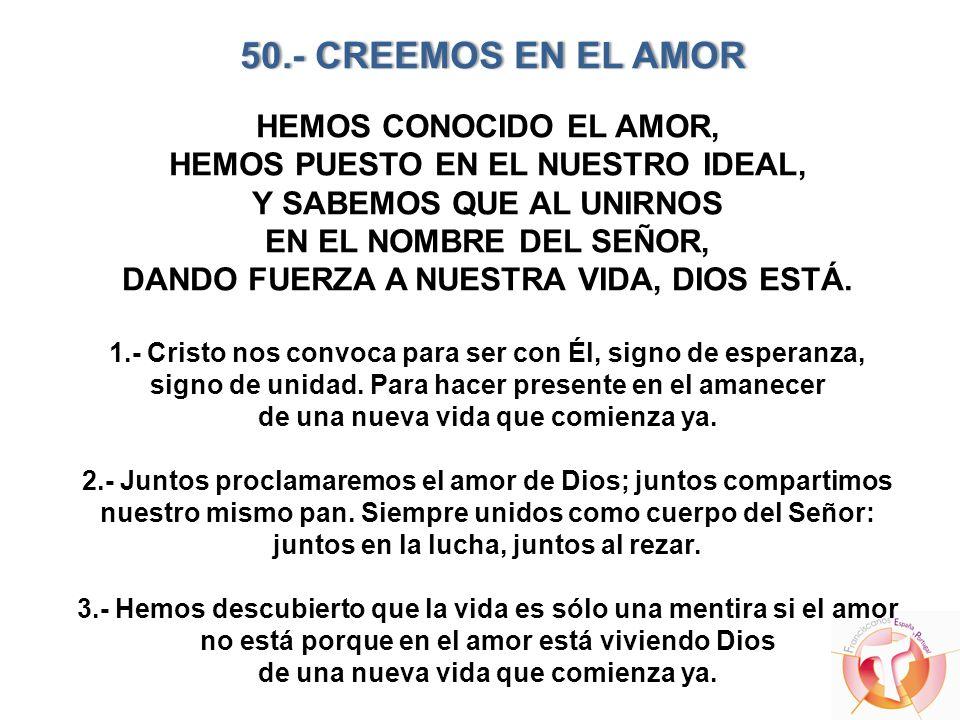 50.- CREEMOS EN EL AMOR HEMOS CONOCIDO EL AMOR,