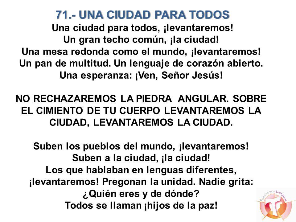 71.- UNA CIUDAD PARA TODOS Una ciudad para todos, ¡levantaremos!