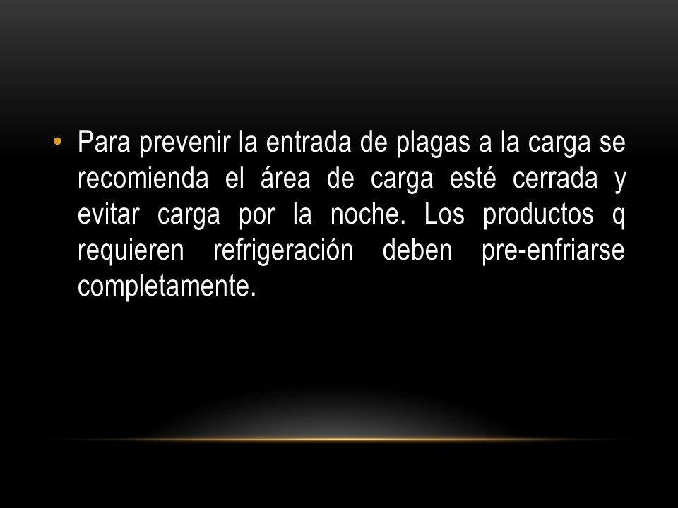 Para prevenir la entrada de plagas a la carga se recomienda el área de carga esté cerrada y evitar carga por la noche.