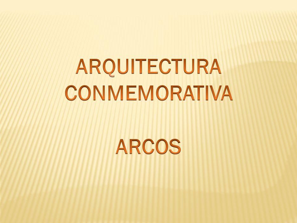 ARQUITECTURA CONMEMORATIVA ARCOS