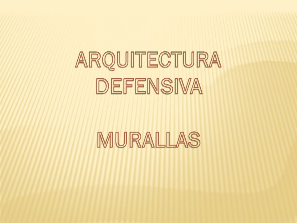 ARQUITECTURA DEFENSIVA MURALLAS