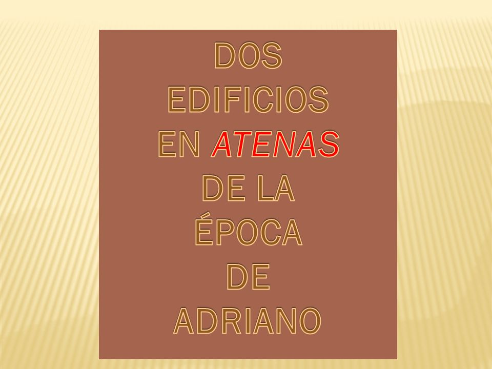 DOS EDIFICIOS EN ATENAS DE LA ÉPOCA DE ADRIANO