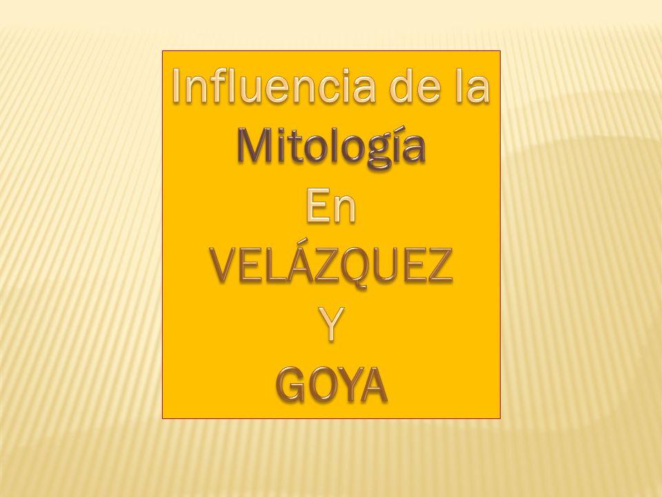 Influencia de la Mitología En VELÁZQUEZ Y GOYA